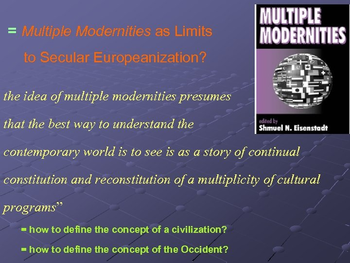 = Multiple Modernities as Limits to Secular Europeanization? the idea of multiple modernities presumes