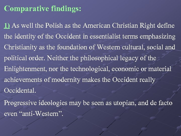 Comparative findings: 1) As well the Polish as the American Christian Right define the