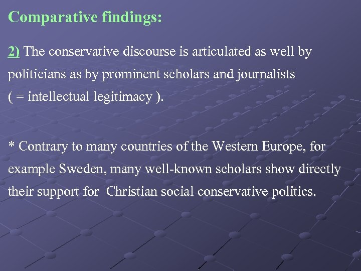 Comparative findings: 2) The conservative discourse is articulated as well by politicians as by