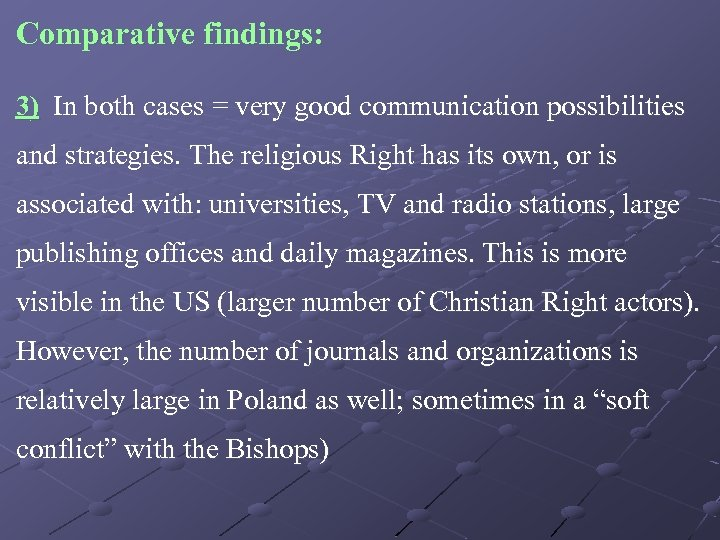 Comparative findings: 3) In both cases = very good communication possibilities and strategies. The