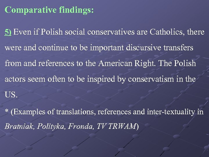 Comparative findings: 5) Even if Polish social conservatives are Catholics, there were and continue