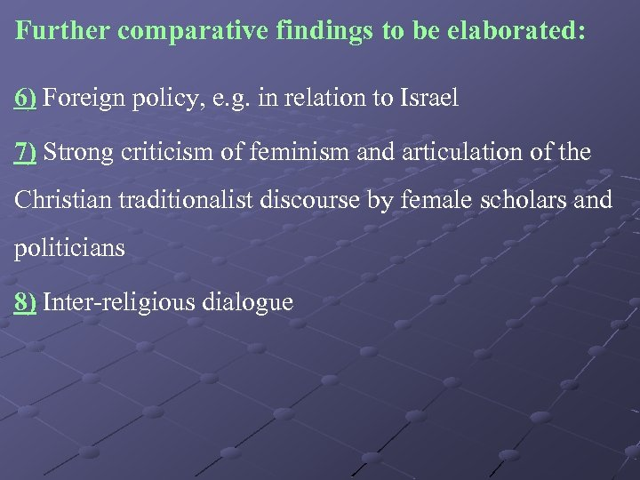 Further comparative findings to be elaborated: 6) Foreign policy, e. g. in relation to