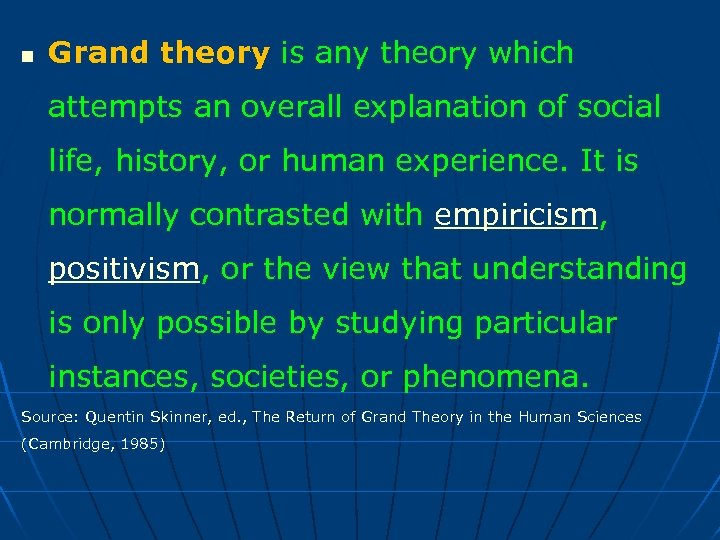 n Grand theory is any theory which attempts an overall explanation of social life,