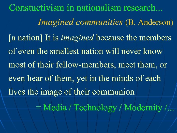 Constuctivism in nationalism research. . . Imagined communities (B. Anderson) [a nation] It