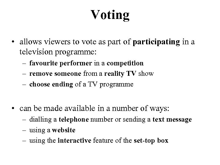 Voting • allows viewers to vote as part of participating in a television programme: