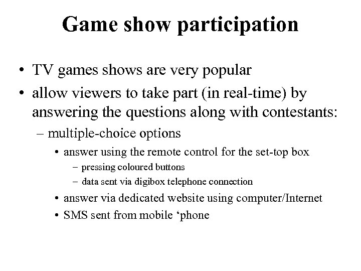 Game show participation • TV games shows are very popular • allow viewers to