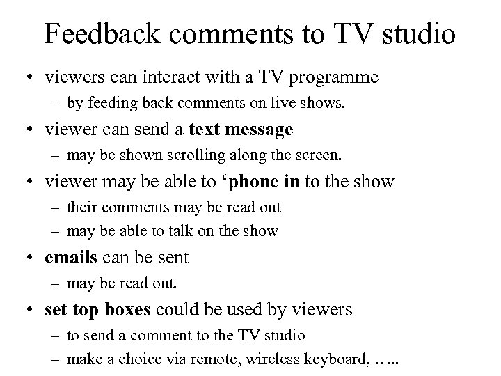Feedback comments to TV studio • viewers can interact with a TV programme –