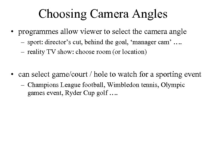 Choosing Camera Angles • programmes allow viewer to select the camera angle – sport: