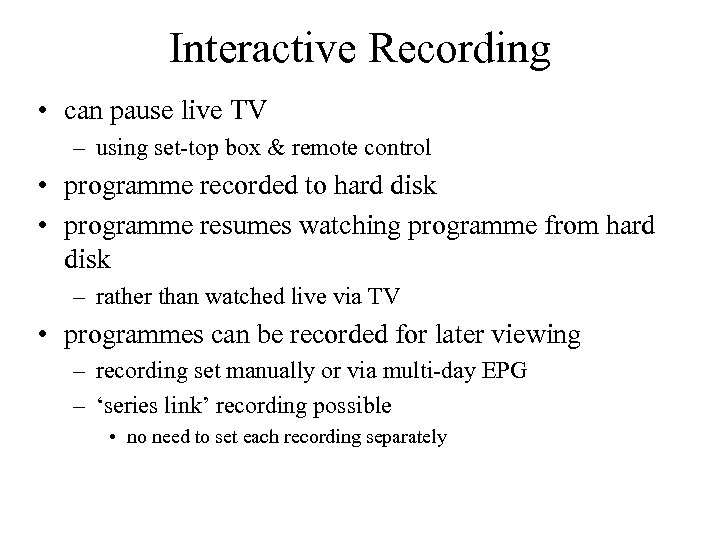 Interactive Recording • can pause live TV – using set-top box & remote control