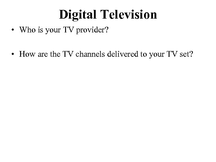 Digital Television • Who is your TV provider? • How are the TV channels
