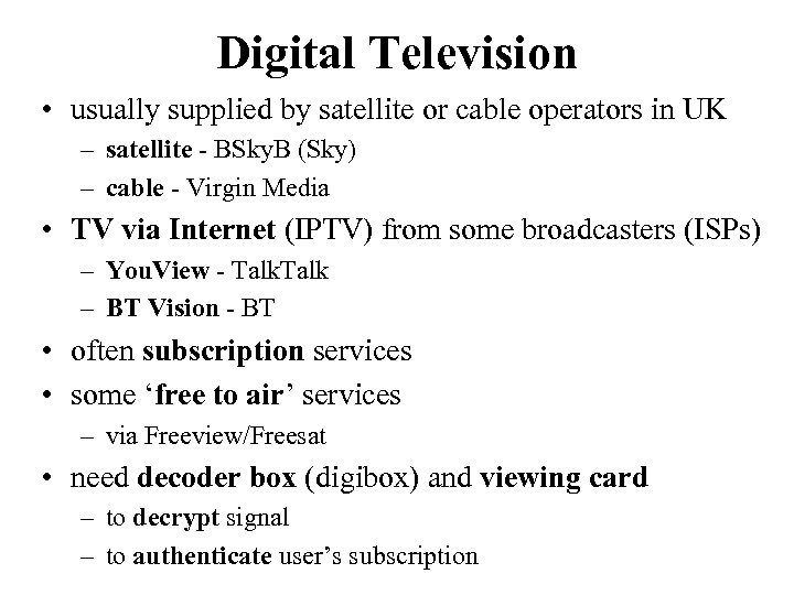 Digital Television • usually supplied by satellite or cable operators in UK – satellite