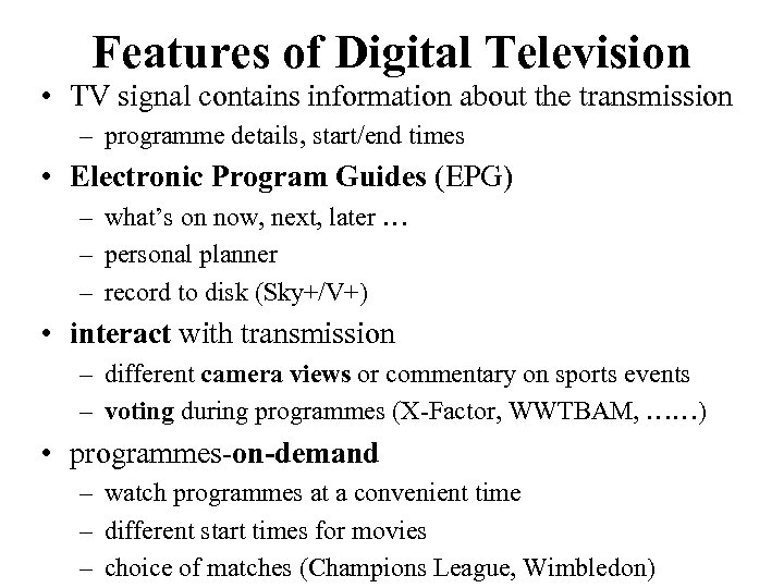 Features of Digital Television • TV signal contains information about the transmission – programme