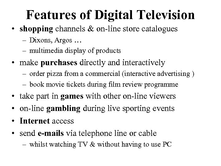 Features of Digital Television • shopping channels & on-line store catalogues – Dixons, Argos
