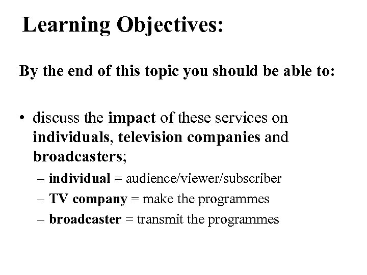 Learning Objectives: By the end of this topic you should be able to: •