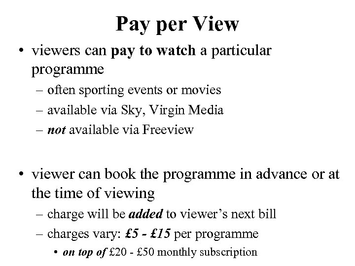 Pay per View • viewers can pay to watch a particular programme – often