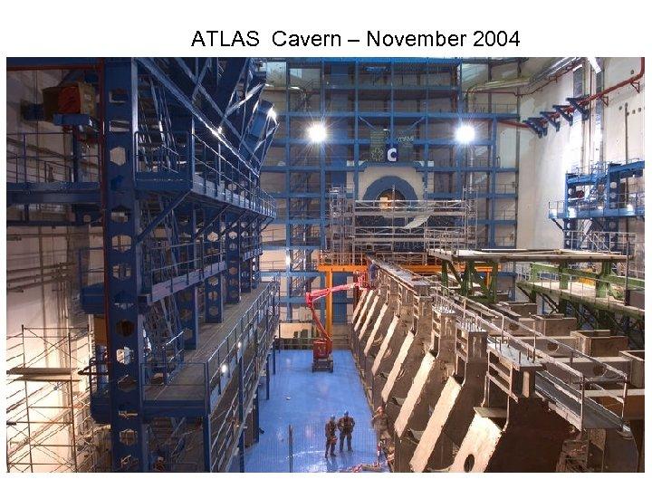 ATLAS Cavern – November 2004