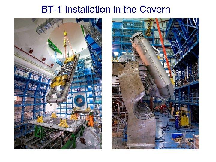 BT-1 Installation in the Cavern