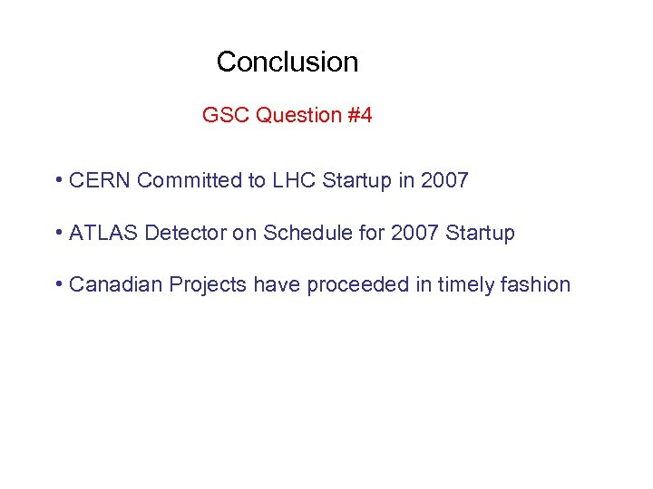 Conclusion GSC Question #4 • CERN Committed to LHC Startup in 2007 • ATLAS