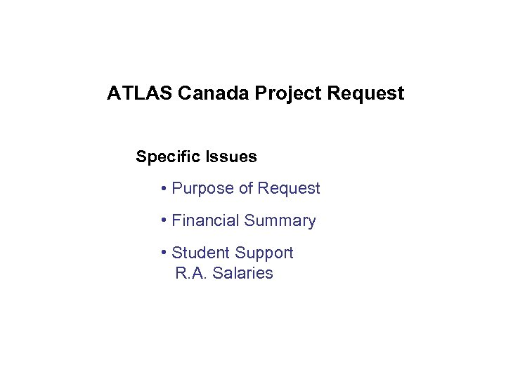 ATLAS Canada Project Request Specific Issues • Purpose of Request • Financial Summary •