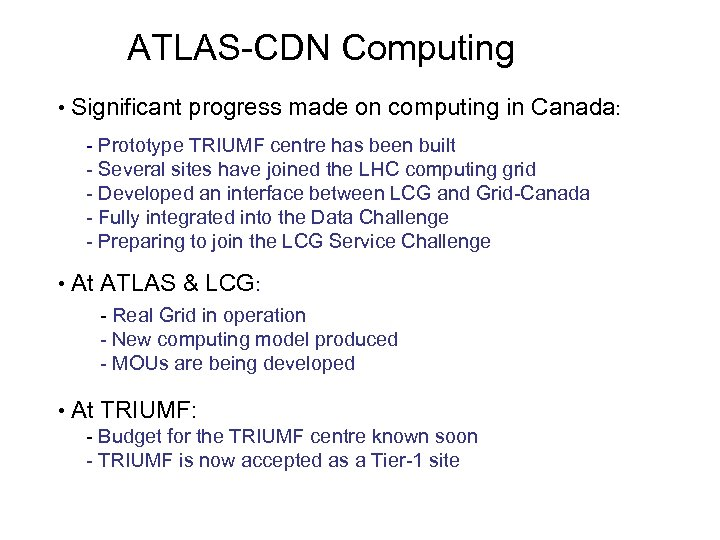 ATLAS-CDN Computing • Significant progress made on computing in Canada: - Prototype TRIUMF centre