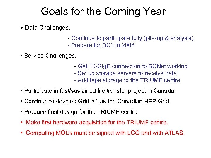 Goals for the Coming Year • Data Challenges: - Continue to participate fully (pile-up