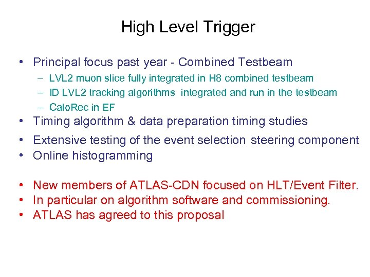 High Level Trigger • Principal focus past year - Combined Testbeam – LVL 2