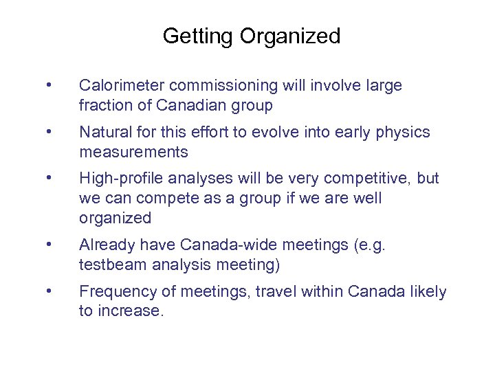 Getting Organized • Calorimeter commissioning will involve large fraction of Canadian group • Natural