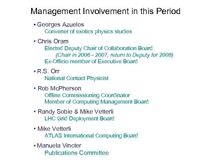 Management Involvement in this Period • Georges Azuelos Convener of exotics physics studies •