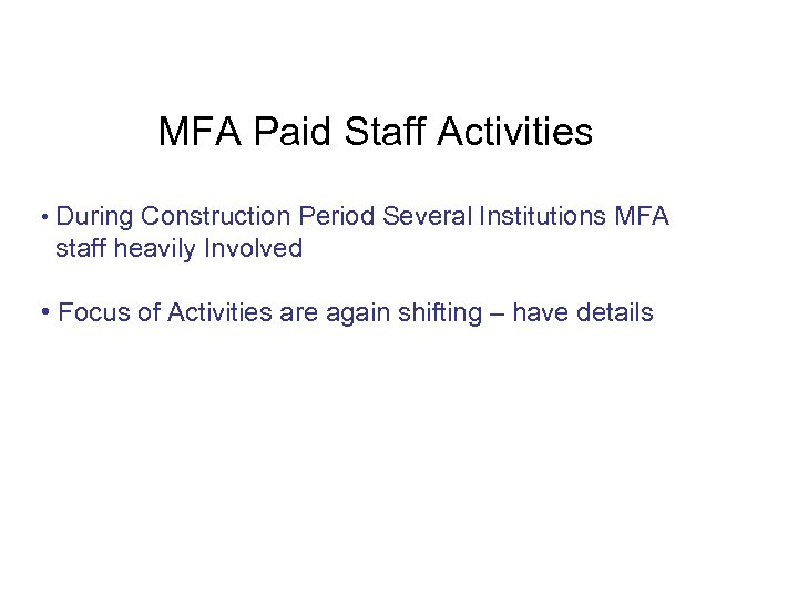 MFA Paid Staff Activities • During Construction Period Several Institutions MFA staff heavily Involved