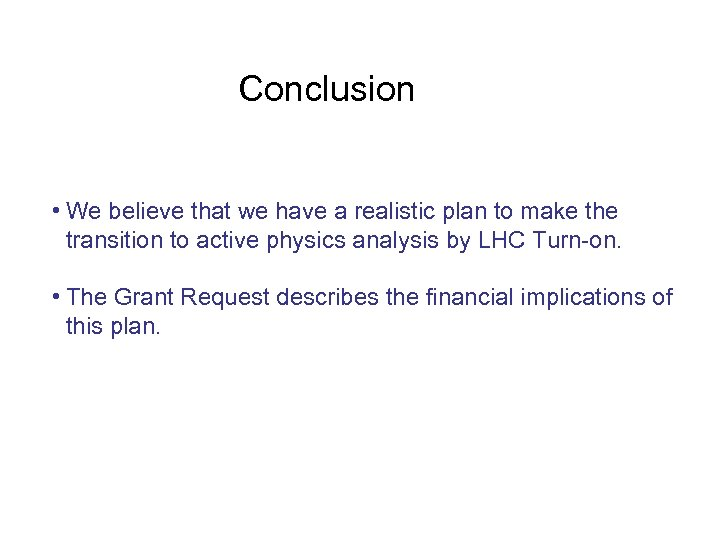 Conclusion • We believe that we have a realistic plan to make the transition