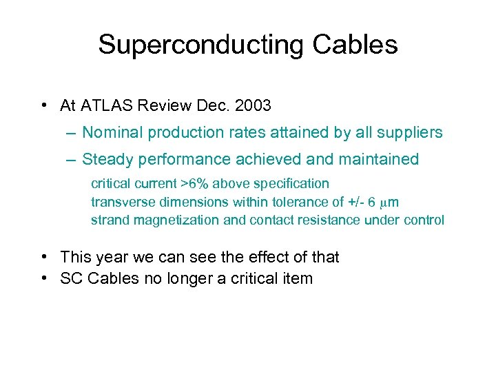 Superconducting Cables • At ATLAS Review Dec. 2003 – Nominal production rates attained by