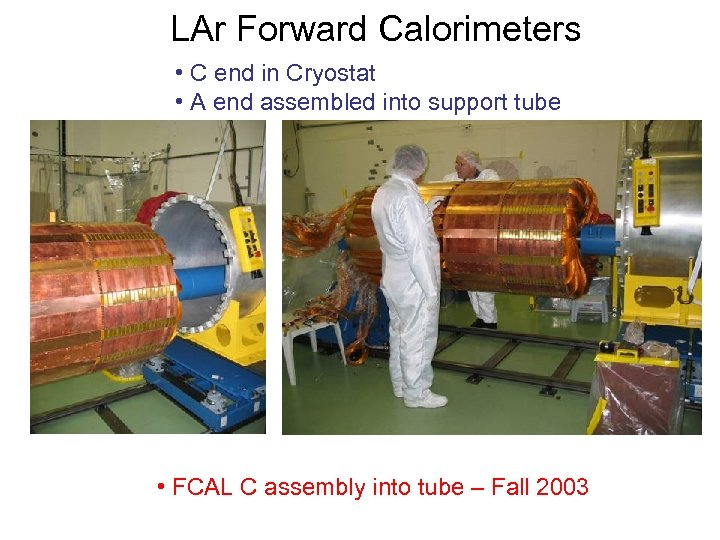 LAr Forward Calorimeters • C end in Cryostat • A end assembled into support