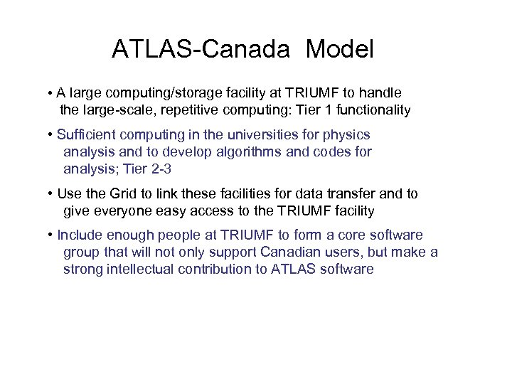 ATLAS-Canada Model • A large computing/storage facility at TRIUMF to handle the large-scale, repetitive