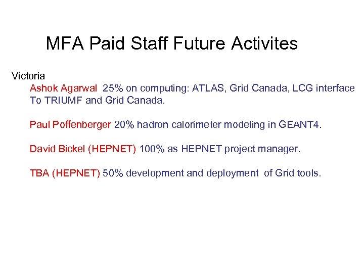 MFA Paid Staff Future Activites Victoria Ashok Agarwal 25% on computing: ATLAS, Grid Canada,