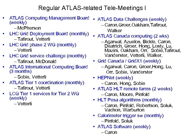 Regular ATLAS-related Tele-Meetings I • • ATLAS Computing Management Board (weekly) – Mc. Pherson