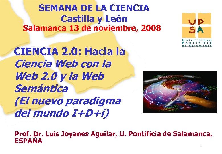 SEMANA DE LA CIENCIA Castilla y León Salamanca 13 de noviembre, 2008 CIENCIA 2.