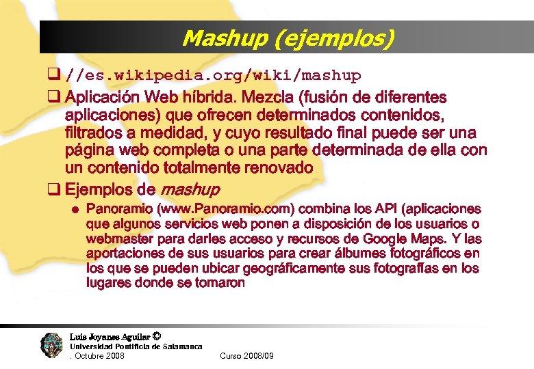 Mashup (ejemplos) q //es. wikipedia. org/wiki/mashup q Aplicación Web híbrida. Mezcla (fusión de diferentes