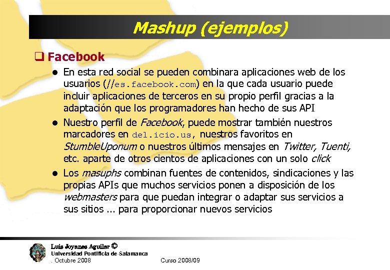 Mashup (ejemplos) q Facebook l En esta red social se pueden combinara aplicaciones web