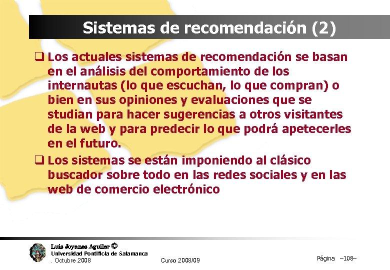Sistemas de recomendación (2) q Los actuales sistemas de recomendación se basan en el