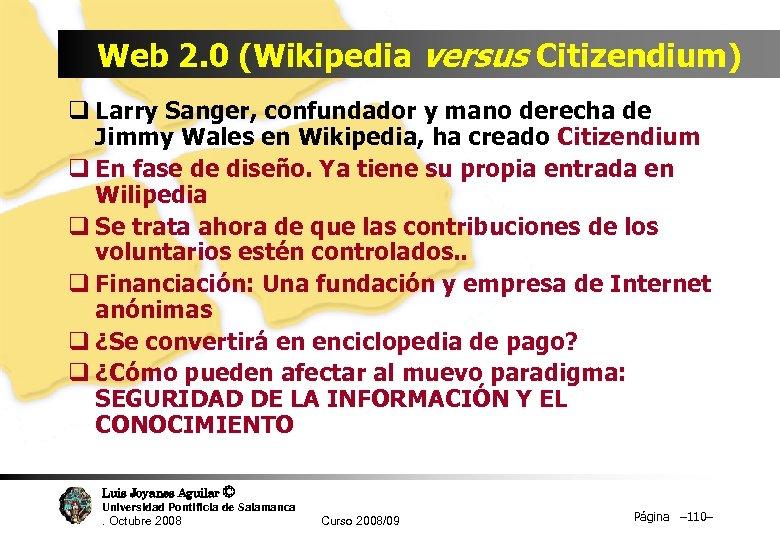 Web 2. 0 (Wikipedia versus Citizendium) q Larry Sanger, confundador y mano derecha de