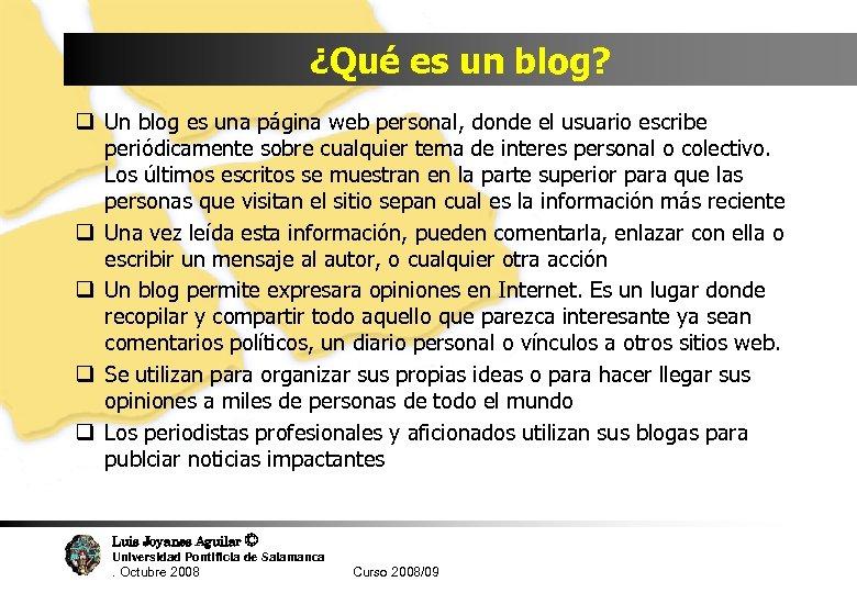 ¿Qué es un blog? q Un blog es una página web personal, donde el