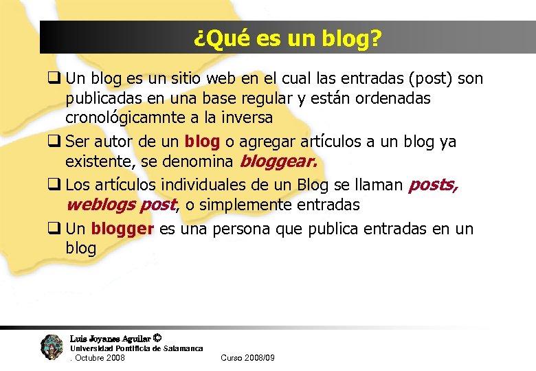 ¿Qué es un blog? q Un blog es un sitio web en el cual