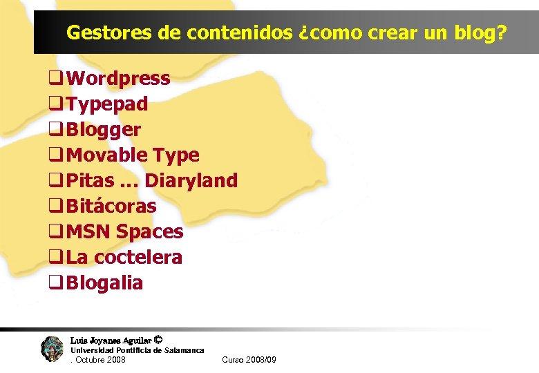 Gestores de contenidos ¿como crear un blog? q Wordpress q Typepad q Blogger q
