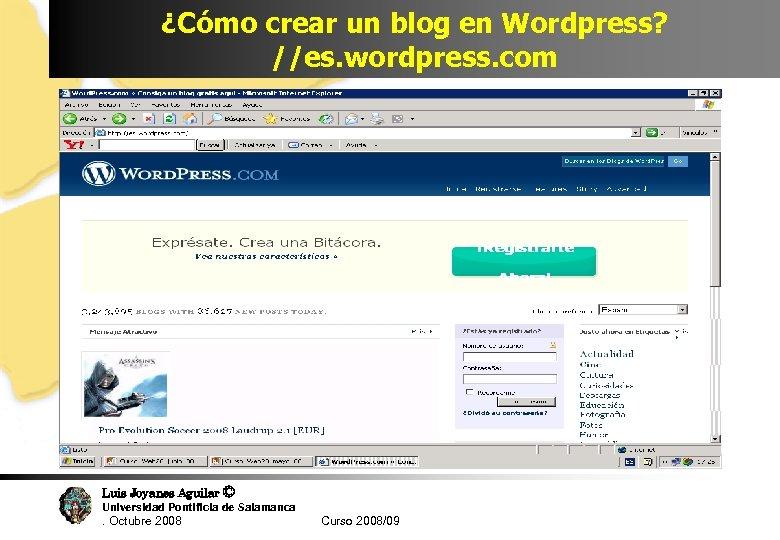¿Cómo crear un blog en Wordpress? //es. wordpress. com Luis Joyanes Aguilar © Universidad