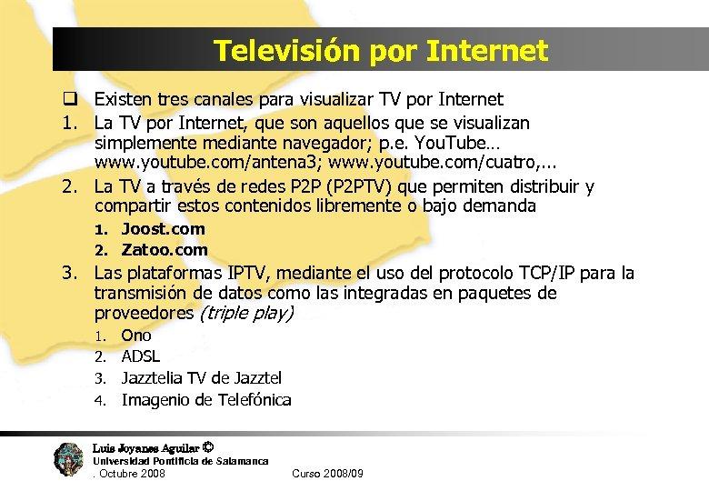 Televisión por Internet q Existen tres canales para visualizar TV por Internet 1. La