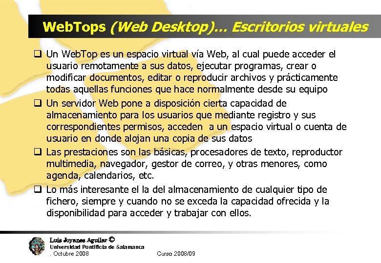 Web. Tops (Web Desktop)… Escritorios virtuales q Un Web. Top es un espacio virtual