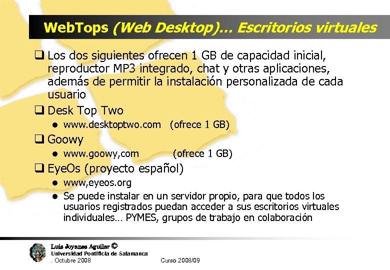 Web. Tops (Web Desktop)… Escritorios virtuales q Los dos siguientes ofrecen 1 GB de