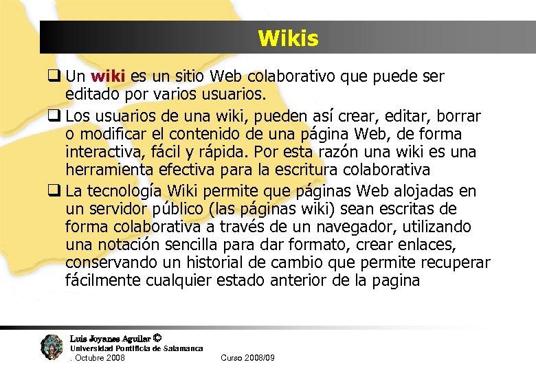 Wikis q Un wiki es un sitio Web colaborativo que puede ser editado por
