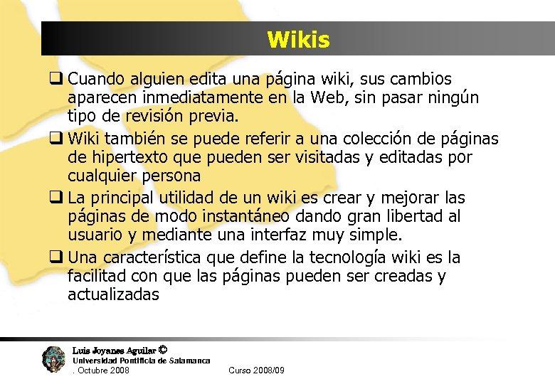 Wikis q Cuando alguien edita una página wiki, sus cambios aparecen inmediatamente en la