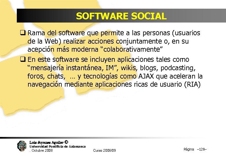 SOFTWARE SOCIAL q Rama del software que permite a las personas (usuarios de la